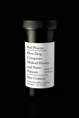 Bad Pharma: How Drug Companies Mislead Doctors and Harm Patients Cover Image