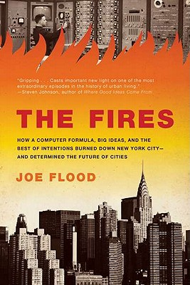 The Fires: How a Computer Formula, Big Ideas, and the Best of Intentions Burned Down New York City--and Determined the Future of Cities Cover Image