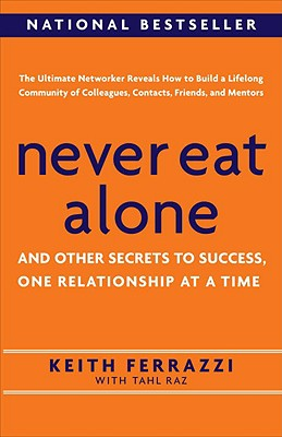 Never Eat Alone: And Other Secrets to Success, One Relationship at a Time Cover Image