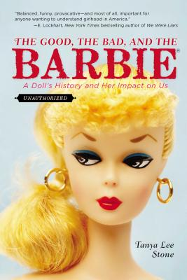 The Good, the Bad, and the Barbie: A Doll's History and Her Impact on Us Cover Image