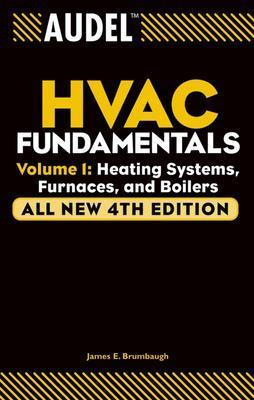 Audel HVAC Fundamentals, Volume 1: Heating Systems, Furnaces and Boilers (Audel Technical Trades #17) Cover Image