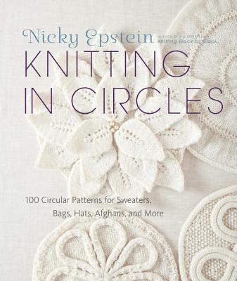 Knitting in Circles: 100 Circular Patterns for Sweaters, Bags, Hats, Afghans, and More Cover Image