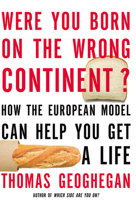 Were You Born on the Wrong Continent?: How the European Model Can Help You Get a Life Cover Image