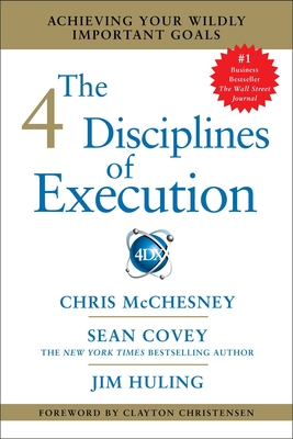 The 4 Disciplines of Execution: Achieving Your Wildly Important Goals Cover Image
