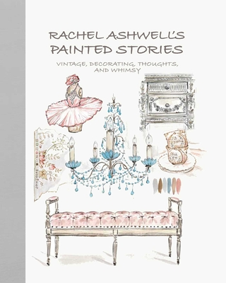 Rachel Ashwell's Painted Stories: Vintage, decorating, thoughts, and whimsy Cover Image