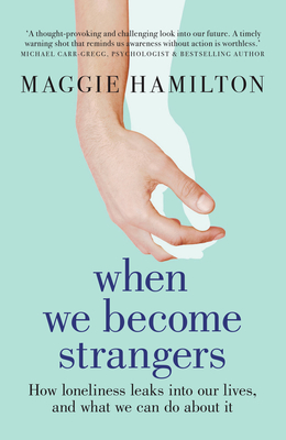When We Become Strangers: How Loneliness Leaks Into Our Lives, and What We Can Do about It Cover Image