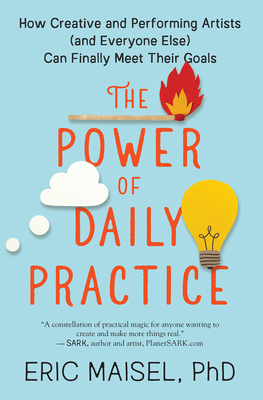 The Power of Daily Practice: How Creative and Performing Artists (and Everyone Else) Can Finally Meet Their Goals Cover Image