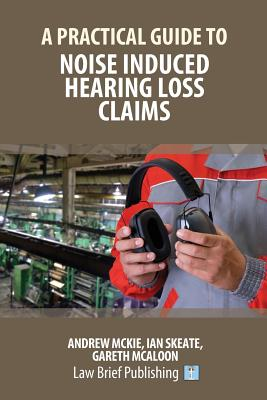 A Practical Guide to Noise Induced Hearing Loss Claims Cover Image