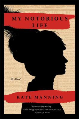 My Notorious Life (Hardcover) By Kate Manning