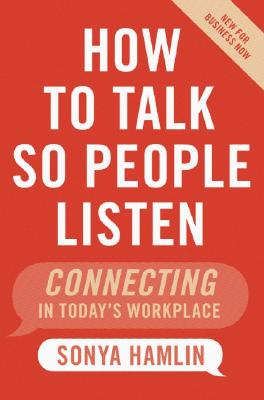 How to Talk So People Listen: Connecting in Today's Workplace Cover Image
