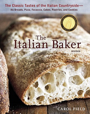 The Italian Baker: The Classic Tastes of the Italian Countryside--Its Breads, Pizza, Focaccia, Cakes, Pastries, and Cookies Cover Image