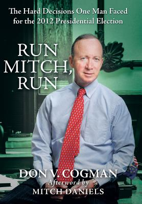 Run Mitch, Run: The Hard Decisions One Man Faced for the 2012 Presidential Election Cover Image