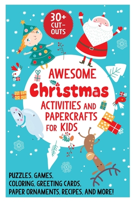 Awesome Christmas Activities and Papercrafts for Kids: Puzzles, Games, Coloring, Greeting Cards, Paper Ornaments, Recipes, and More! Cover Image