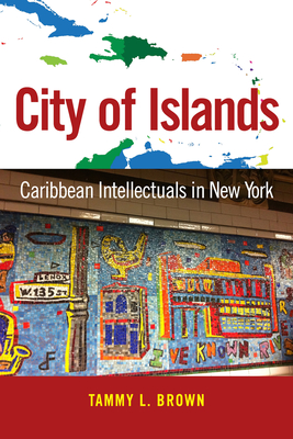 City of Islands: Caribbean Intellectuals in New York (Caribbean Studies) Cover Image