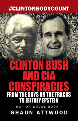 Clinton Bush and CIA Conspiracies: From The Boys on the Tracks to Jeffrey Epstein Cover Image