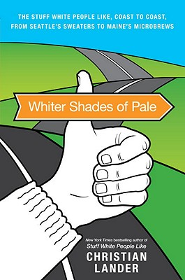 Whiter Shades of Pale: The Stuff White People Like, Coast to Coast, from Seattle's Sweaters to Maine's Microbrews Cover Image
