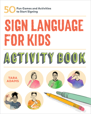 Sign Language for Kids Activity Book: 50 Fun Games and Activities to Start Signing Cover Image