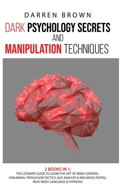 Dark Psychology Secrets & Manipulation Techniques: The Ultimate Guide to Learn the Art of Mind Control. Subliminal Persuasion Tactics, Nlp, Analyze an Cover Image
