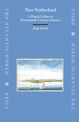New Netherland: A Dutch Colony in Seventeenth-Century America (Atlantic World #3) Cover Image