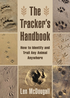 The Tracker's Handbook: How to Identify and Trail Any Animal, Anywhere Cover Image