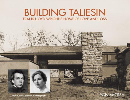 Building Taliesin: Frank Lloyd Wright's Home of Love and Loss Cover Image