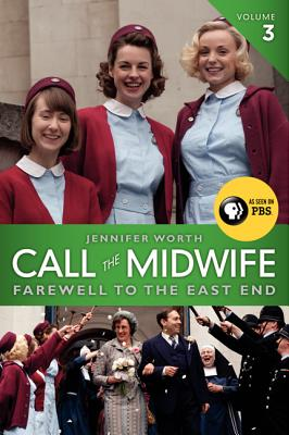 Call the Midwife, Volume 3: Farewell to the East End Cover Image