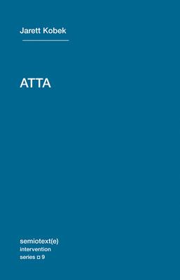 Atta (Semiotext(e) / Intervention #9) Cover Image