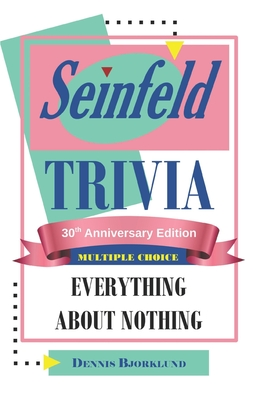 Seinfeld Trivia: EVERYTHING ABOUT NOTHING: MULTIPLE CHOICE: 30th Anniversary Edition Cover Image