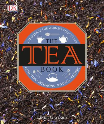 The Tea Book: Experience the World s Finest Teas, Qualities, Infusions, Rituals, Recipes Cover Image
