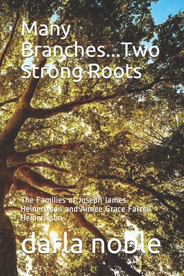 Many Branches...Two Strong Roots: The Families of Joseph James Heinerikson and Aimee Grace Ferrell Heinerikson Cover Image
