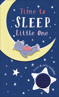 Time to Sleep, Little One: A soothing rhyme for bedtime (Press and Play) Cover Image