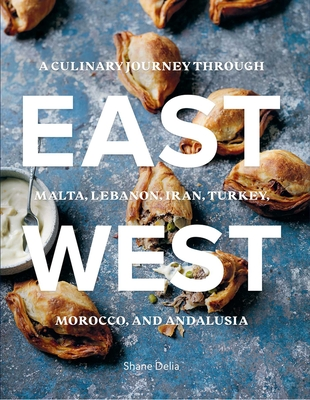 East/West: A Culinary Journey Through Malta, Lebanon, Iran, Turkey, Morocco, and Andalucia Cover Image