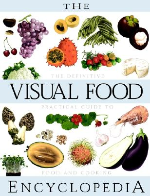 The Visual Food Encyclopedia: The Definitive Practical Guide to Food and Cooking Cover Image
