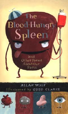 The Blood-Hungry Spleen and Other Poems About Our Parts Cover Image