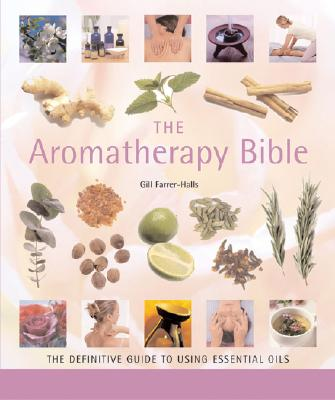 The Aromatherapy Bible, 3: The Definitive Guide to Using Essential Oils Cover Image