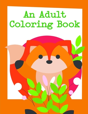 An Adult Coloring Book: Super Cute Kawaii Coloring Pages for Teens Cover Image