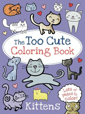 The Too Cute Coloring Book: Kittens Cover Image
