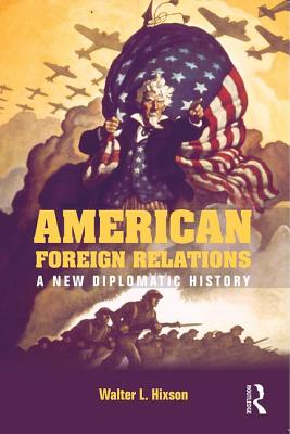 American Foreign Relations: A New Diplomatic History cover