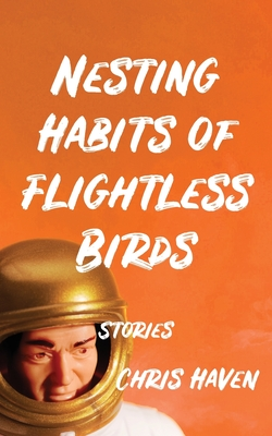 Nesting Habits of Flightless Birds: Stories Cover Image