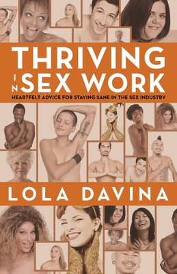 Thriving in Sex Work: Heartfelt Advice for Staying Sane in the Sex Industry: A Self-Help Book for Sex Workers Cover Image
