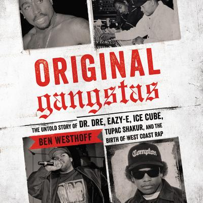Original Gangstas Lib/E: The Untold Story of Dr. Dre, Eazy-E, Ice Cube, Tupac Shakur, and the Birth of West Coast Rap Cover Image