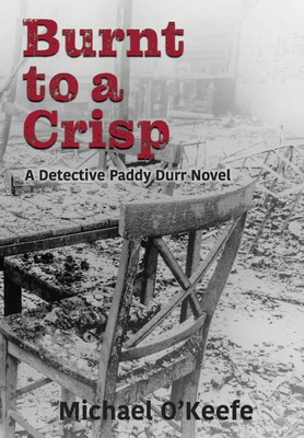 Burnt to a Crisp-a Detective Paddy Durr novel, Book 3 Cover Image