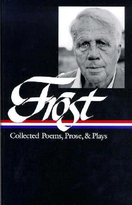 Robert Frost: Collected Poems, Prose, & Plays Cover Image