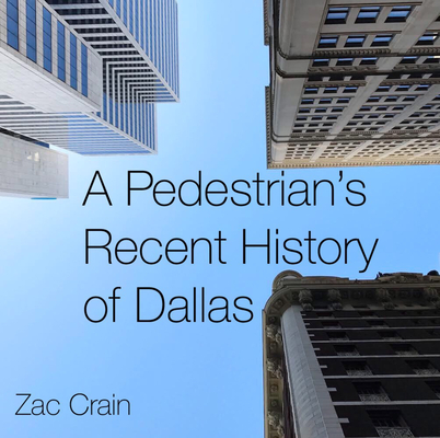 A Pedestrian's Recent History of Dallas Cover Image