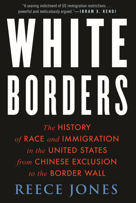 White Borders: The History of Race and Immigration in the United States from Chinese Exclusion to the Border Wall cover