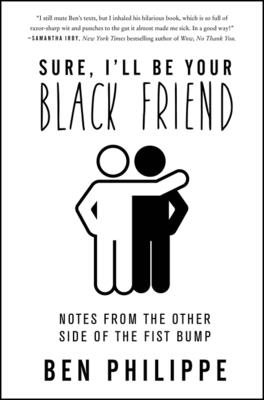 Sure, I'll Be Your Black Friend: Notes from the Other Side of the Fist Bump Cover Image