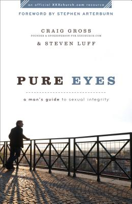 Pure Eyes: A Man's Guide to Sexual Integrity (XXXchurch.com Resource) Cover Image