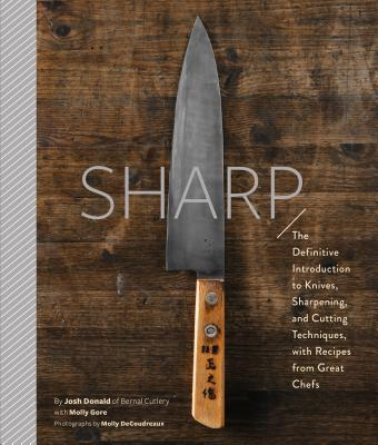 Sharp: The Definitive Introduction to Knives, Sharpening, and Cutting Techniques, with Recipes from Great Chefs Cover Image