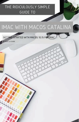 The Ridiculously Simple Guide to iMac with MacOS Catalina: Getting Started with MacOS 10.15 for iMac (Color Edition) Cover Image
