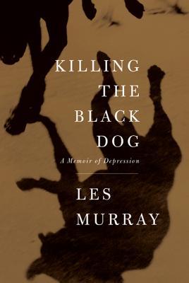 Killing the Black Dog: A Memoir of Depression Cover Image